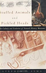 Stuffed Animals and Pickled Heads: The Culture of Natural History Museums by Stephen T. Asma (2001-04-05)