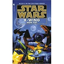 Star Wars: X-wing Book 6: The Iron Fist by AARON ALLSTON (1998-08-01)