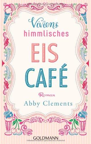 Buchseite und Rezensionen zu 'Viviens himmlisches Eiscafé: Roman' von Abby Clements