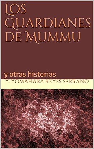 Los Guardianes de Mummu: y otras historias por Y. Yomahara Reyes Serrano