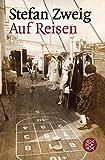Image de Auf Reisen: Feuilletons und Berichte (Stefan Zweig, Gesammelte Werke in Einzelbänden (Taschenbuchausgabe))