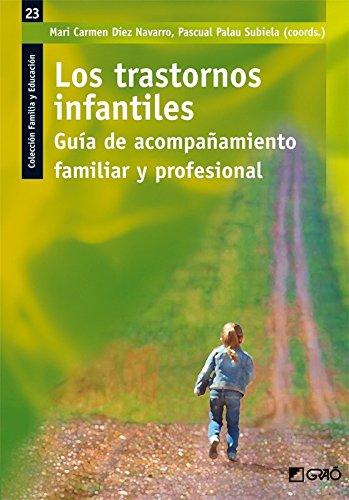 Los trastornos infantiles : guía de acompañamiento familiar y profesional por María Del Carmen Díez Navarro