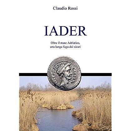 Iader: Oltre Il Mare Adriatico, Una Lunga Fuga Dai Sicari
