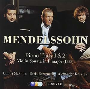 Mendelssohn: Piano Trios Nos 1, 2 & Violin Sonata in F major (1838)