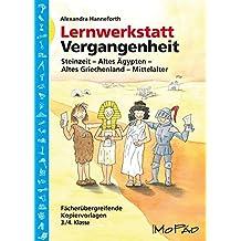 Lernwerkstatt Vergangenheit: Steinzeit - Altes Ägypten - Altes Griechenland - Mittelalter (3. und 4. Klasse) (Lernwerkstatt Sachunterricht)