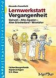 Lernwerkstatt Vergangenheit: Steinzeit - Altes Ägypten - Altes Griechenland - Mittelalter (3 - und 4 - Klasse) (Lernwerkstatt Sachunterricht) - Alexandra Hanneforth