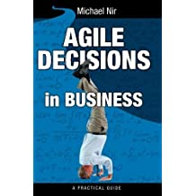 Agile Decisions: Driving Effective Agile Decisions in Business (Agile Business Leadership) (Volume 3) by Michael Nir (2014-07-15)