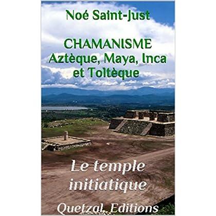 Le Temple Initiatique (Chamanisme aztèque, maya, inca et toltèque t. 1)