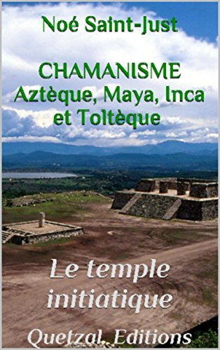 Le Temple Initiatique (Chamanisme aztque, maya, inca et toltque t. 1)