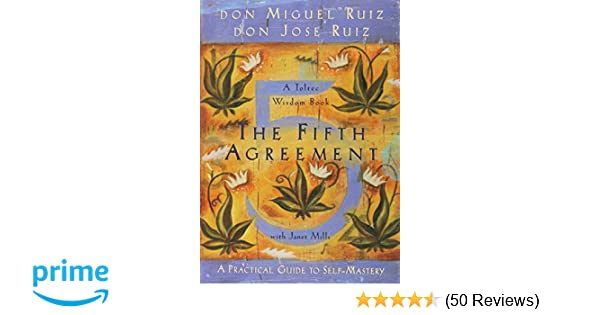 The fifth agreement a practical guide to self mastery toltec the fifth agreement a practical guide to self mastery toltec wisdom amazon don miguel ruiz don jose ruiz janet mills 8601200860467 books platinumwayz