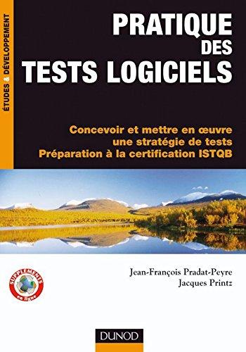Pratique des tests logiciels - Concevoir et mettre en oeuvre une stratgie de tests : Concevoir et mettre en oeuvre une stratgie de tests. Prparation ... ISTQB (Etudes et dveloppement)
