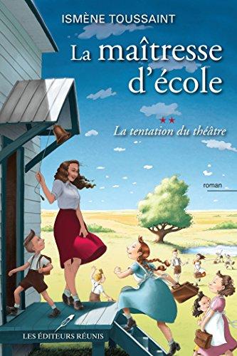 La maîtresse d'école ( tome 2: La tentation du théâtre) de d'Ismène Toussaint