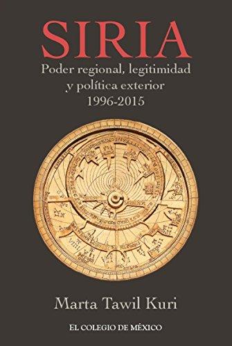 siria-poder-regional-legitimidad-y-politica-exterior-1996-2015-spanish-edition