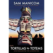 By Sam Manicom Tortillas to Totems: Motorcycling Mexico, the USA and Canada. Sidetracked by the Unexpected