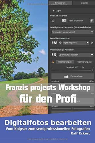 Franzis projects Workshop für den Profi: Vom Knipser zum semiprofessionellen Fotografen (Digitalfotos bearbeiten, Band 5)