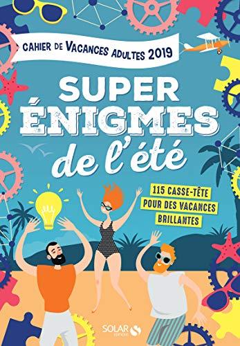 Cahier de vacances 2019 adultes Super énigmes de l'été par  Fabrice BOUVIER