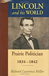Lincoln and His World: Prairie Politician, 1834-1842 by Richard Lawrence Miller (2008-07-28)