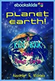 Planet Earth! A Kids Book About Planet Earth - Fun Facts & Pictures About Our Oceans, Mountains, Rivers, Deserts, Endangered Species & More (eBooks Kids Space 2)