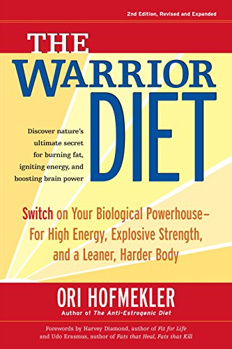 The Warrior Diet: Switch on Your Biological Powerhouse For High Energy, Explosive Strength, and a Leaner, Harder Body (English Edition) por Ori Hofmekler