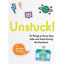 Unstuck!: 10 Things to Do to Stay Safe and Sane During the Pandemic (English Edition)