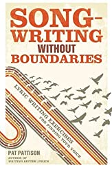 Songwriting Without Boundaries: Lyric Writing Exercises for Finding Your Voice by Pat Pattison (2012-01-10)