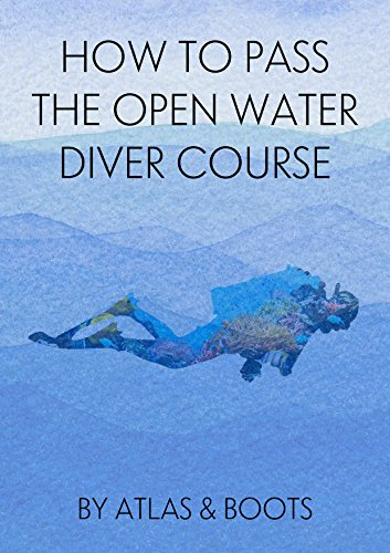 How To Pass The Open Water Diver Course (English Edition)
