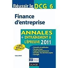 Réussir le DCG 6 - Finance d'entreprise 2011 - 3e é. : Annales - Entraînement à l'épreuve 2011 (DCG 6 - Finance d'entreprise - DCG 6)