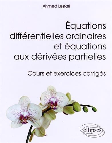 Équations Différentielles Ordinaires et Équatiions aux Dérivées Partielles Cours et Exercices Corrigés