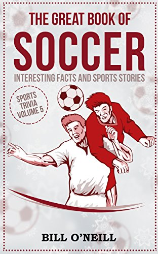 The Great Book of Soccer: Interesting Facts and Sports Stories (Sports Trivia 5) (English Edition)