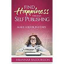 Find Happiness Through Self Publishing: Make a Book in 5 Days (English Edition)