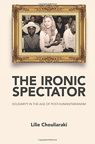 The Ironic Spectator: Solidarity in the Age of Post-Humanitarianism (Englisch-lilie)