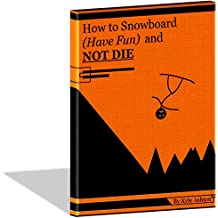 How to Snowboard (Have Fun) and Not Die (English Edition)