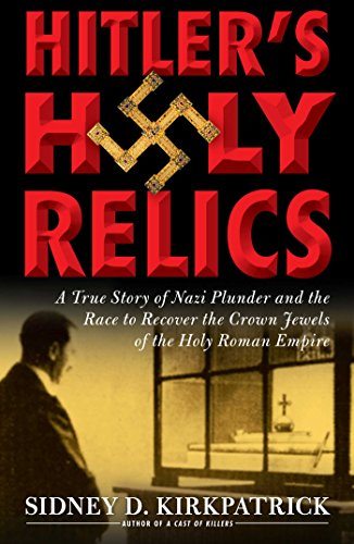 hitlers-holy-relics-a-true-story-of-nazi-plunder-and-the-race-to-recover-the-crown-jewels-of-the-hol