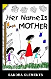[(Her Name Is Mother)] [By (author) Sandra Clements] published on (April, 2007)