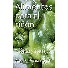 Alimentos para el riñón: Recetas y consejos (Nutrición saludable nº 1)