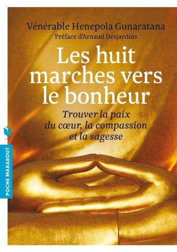 Les huit marches vers le bonheur: Trouver la paix du coeur, la compassion et la sagesse par Bhante Hénépola Vénérable Gunaratana