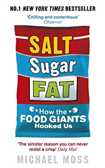 Salt, Sugar, Fat: How the Food Giants Hooked Us by [Moss, Michael]