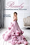 Rosaly (Dornröschens Tochter): Princess in love 2 von Ashley Gilmore