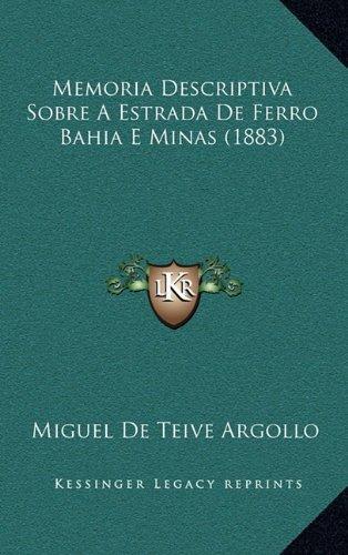 Memoria Descriptiva Sobre a Estrada de Ferro Bahia E Minas (1883)