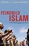 'Feindbild Islam: Zehn Thesen gegen den Hass' von Jürgen Todenhöfer