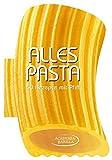 Alles Pasta: das kreative Kochbuch mit 50 pfiffigen Rezepten zu Fusilli, Penne, Linguine, Tortiglioni, Gnocchi, Nudelsalat u.v.m.: 50 Rezepte mit Pfiff