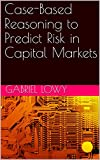 Case-Based Reasoning to Predict Risk in Capital Markets (Tech Trends Book 3)