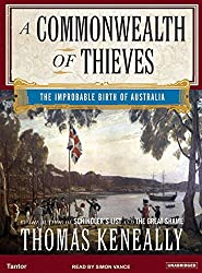 A Commonwealth of Thieves: The Improbable Birth of Australia by Thomas Keneally (2006-11-01)