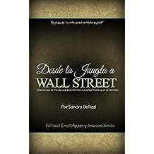 Desde la Jungla a Wall Street: Como pasé de trabajar por dinero a hacer trabajar al dinero
