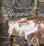 The Secrets of Sewing Lingerie: Make your own divine knickers, bras & camisoles: Make Your Own Knickers, Bras & Camisoles