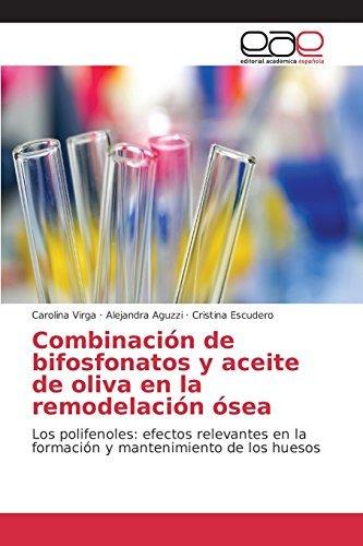 Combinaci??n de bifosfonatos y aceite de oliva en la remodelaci??n ??sea: Los polifenoles: efectos relevantes en la formaci??n y mantenimiento de los huesos by Carolina Virga (2015-12-10)