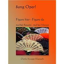 Figaro hier - Figaro da; mal bei Rossini - mal bei Mozart (Opernführer 6)