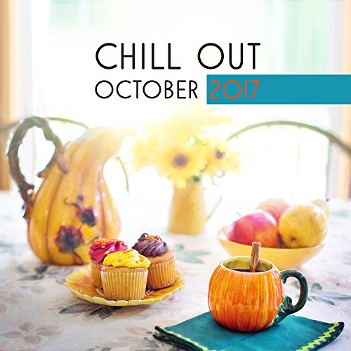 Chill Out October 2017 - The Best of Chill Out 2017, Ambient, Lounge, Ibiza Club, Relax, Party Music, Dance - Party Dance Club