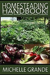 Homesteading Handbook vol. 2: Growing an Organic Vegetable Garden (Homesteading Handbooks) (English Edition)