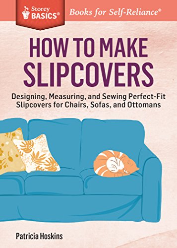 How to Make Slipcovers: Designing, Measuring, and Sewing Perfect-Fit Slipcovers for Chairs, Sofas, and Ottomans. A Storey BASICS® Title (English Edition) (Loveseat Sofa Slipcover)